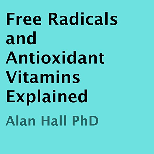 Free Radicals and Antioxidant Vitamins Explained cover art
