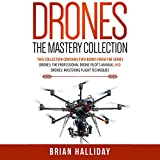 Drones: The Mastery Collection: 2 Books: Drones: The Professional Drone Pilot's Manual and Drones: Mastering Flight Techniques
