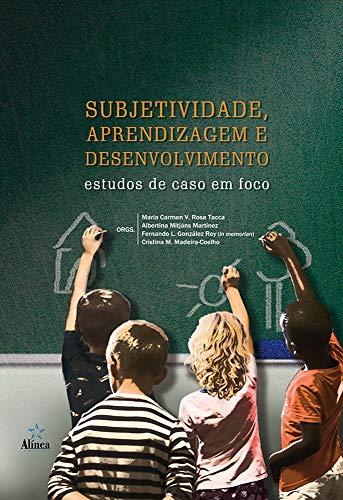Subjetividade, aprendizagem e desenvolvimento: Estudos de caso em foco