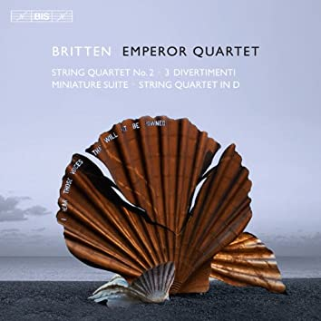Britten: String Quartet No. 2 - 3 Divertimentos - Miniature Suite - String Quartet in D major