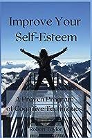 Improve Your Self-Esteem: A Proven Program of Cognitive Techniques.