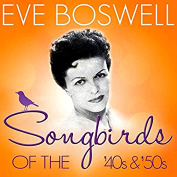 Songbirds of the 40's & 50's - Eve Boswell