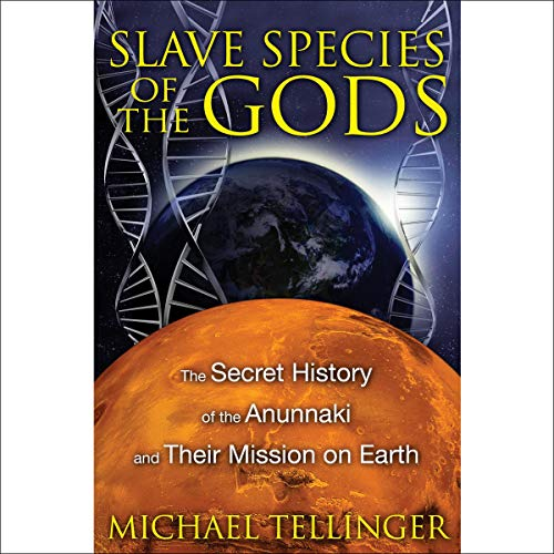 Slave Species of the Gods: The Secret History of the Anunnaki and Their Mission on Earth, 2nd Edition cover art