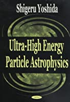Ultra-High Energy Particle Astrophysics