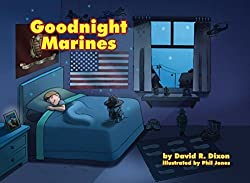 Image: Goodnight Marines | Hardcover – Unabridged: 40 pages | by David R. Dixon (Author), Phil Jones (Illustrator).  Publisher : Callsign Enterprises Publishing; 1st Edition (January 1, 2016)