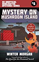 Mystery on Mushroom Island: An Unofficial Minecrafters Mysteries Series, Book Six (Unofficial Minecraft Mysteries)