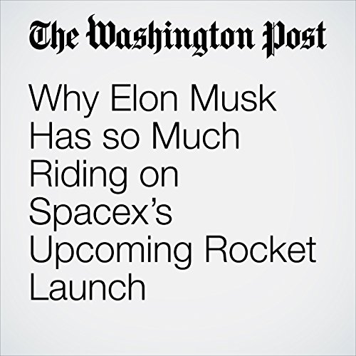 Why Elon Musk Has so Much Riding on Spacex's Upcoming Rocket Launch audiobook cover art