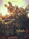 Splash 9 - Watercolor Secrets: The Best of Watercolor: Watercolor Disoveries