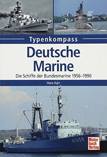 Deutsche Marine: Die Schiffe der Bundesmarine 1956-1990 (Typenkompass)