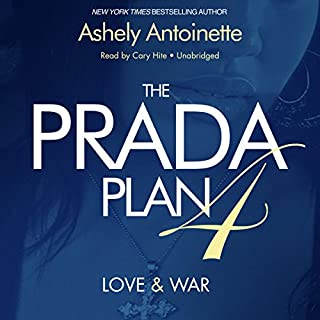 The Prada Plan 4     Love & War              By:                                                                                                                                 Ashley Antoinette                               Narrated by:                                                                                                                                 Cary Hite                      Length: 7 hrs and 14 mins     637 ratings     Overall 4.6