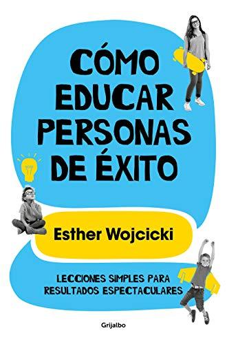 Cómo educar personas de éxito: Lecciones simples para resultados espectaculares/ How to Raise Successful People (Divulgación) (Spanish Edition)
