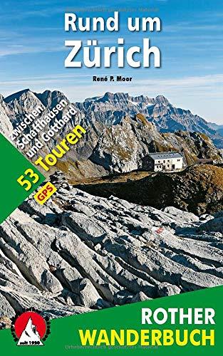 Rund um Zürich: 53 Touren zwischen Schaffhausen und Gotthard. Mit GPS-Daten (Rother Wanderbuch)