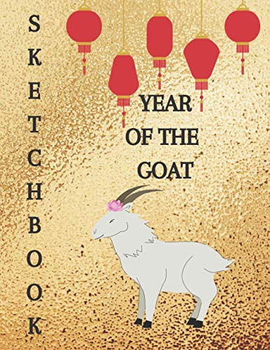 Year of the Goat: Sketchbook for Drawing, Writing, Sketching, Doodling, or Just being creative | Great Gift for Chinese New Year | 120 Pages, 8.5x11