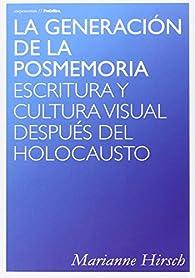 La Generación De La Posmemoria. Escritura Y Cultura Visual Después Del Holocausto par Marianne Hirsch