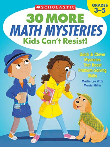 Scholastic 30 More Math Mysteries Kids Can't Resist!, Grades 3-5