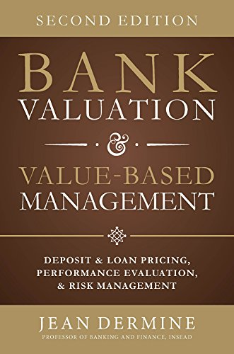 Bank Valuation and Value Based Management: Deposit and Loan Pricing, Performance Evaluation, and Risk, 2nd Edition (English Edition)
