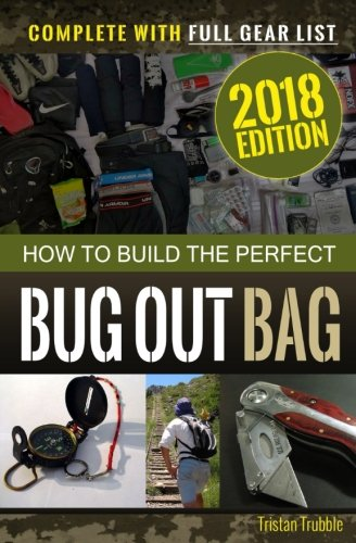 How to Build the Perfect Bug Out Bag: Complete With Gear List (Survival & Preparedness Library) (Volume 1)
