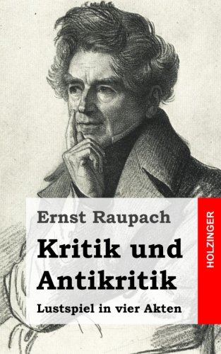 Kritik und Antikritik: Lustspiel in vier Akten