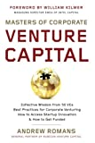 Masters of Corporate Venture Capital: Collective Wisdom from 50 VCs Best Practices for Corporate Venturing How to Access Startup Innovation & How to Get Funded - Andrew Romans