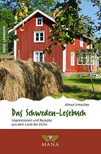 Das Schweden-Lesebuch: Impressionen und Rezepte aus dem Land der Elche (Reise-Lesebuch: Reiseführer für alle Sinne)
