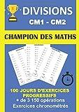 DIVISIONS CM1 CM2 CHAMPION DES MATHS 100 JOURS D'EXERCICES PROGRESSIFS + DE 3150 OPÉRATIONS EXERCICES CHRONOMÉTRÉS: Cahier d'entraînement à la division et au calcul mental