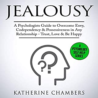 Jealousy: A Psychologist's Guide to Overcome Envy, Codependency & Possessiveness in Any Relationship - Trust, Love & Be Happy audiobook cover art