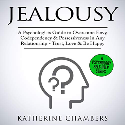Jealousy: A Psychologist's Guide to Overcome Envy, Codependency & Possessiveness in Any Relationship - Trust, Love & Be Happy     Psychology Self-Help, Book 10              By:                                                                                                                                 Katherine Chambers                               Narrated by:                                                                                                                                 Cathi Colas                      Length: 1 hr and 55 mins     1 rating     Overall 5.0