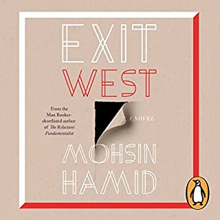 Exit West                   By:                                                                                                                                 Mohsin Hamid                               Narrated by:                                                                                                                                 Ashley Kumar                      Length: 4 hrs and 26 mins     131 ratings     Overall 4.0