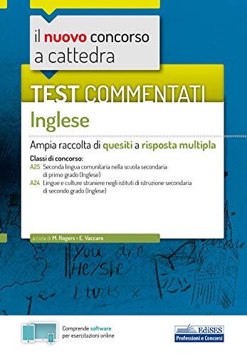 Il nuovo concorso a cattedra. Test commentati Inglese. Ampia raccolta di quesiti a risposta multipla. Classi A25, A24. Con software di simulazione