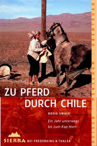 Zu Pferd durch Chile. Ein Jahr unterwegs bis zum Kap Horn