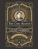 The Case Against Lizzie Borden