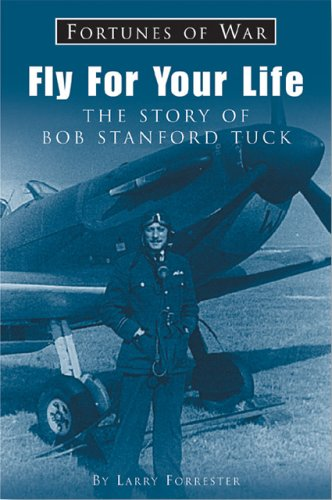 Fly For Your Life: The Story of Bob Stanford Tuck (Fortunes of War)