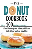 The Donut Cookbook A Baked Donut Recipe Book with Easy and Delicious Donuts That Your Family and Kids Will Love