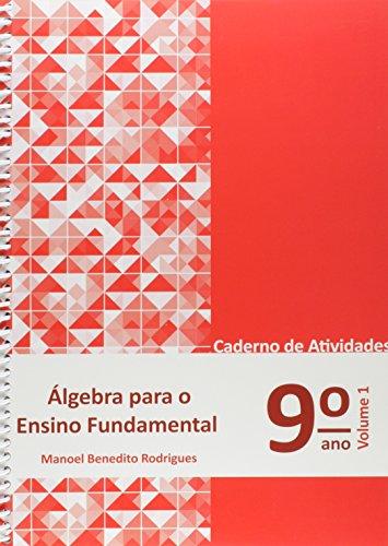 Álgebra Para Ensino Fundamental. Caderno de Atividades 9º Ano - Volume 1