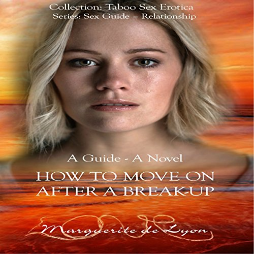 How to Move on After a Break-Up: A Guide and Novel audiobook cover art