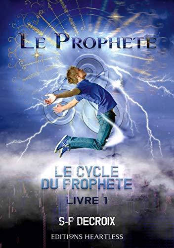 Le cycle du prophète: Tome 1 : Le prophète par [S-P Decroix]