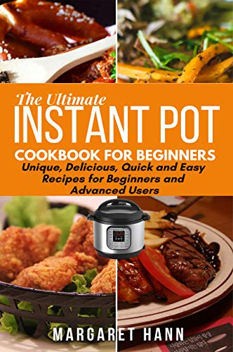 Couverture du livre THE ULTIMATE INSTANT POT COOKBOOK: Unique, Delicious, Quick and Easy Recipes for Beginners and Advanced Users (English Edition)