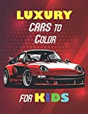 Luxury Cars to Color for KIDS: Exotic Luxury Sport Cars Coloring Book for kids adge 4-12, Lamborghini, Ferrari, Bugatti and many more. A Coloring Adventure for Creative Children