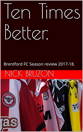 Ten Times Better.: Brentford FC Season review 2017-18.