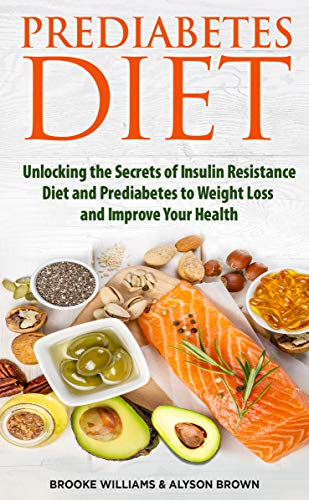 Amazon Com Prediabetes Diet 2 Books In 1 Unlocking The Secrets Of Insulin Resistance Diet And Prediabetes To Weight Loss And Improve Your Health Ebook Williams Brooke Brown Alyson Books