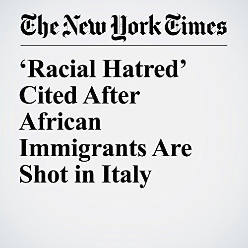 'Racial Hatred' Cited After African Immigrants Are Shot in Italy copertina