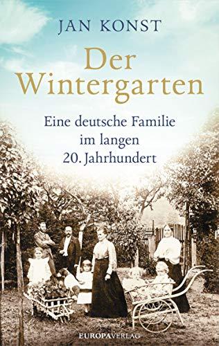 Der Wintergarten: Eine deutsche Familie im langen 20. Jahrhundert