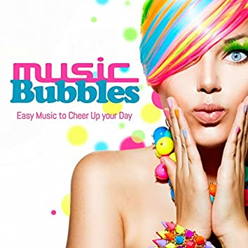 Music Bubbles (Easy Music to Cheer Up your Day)