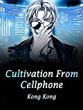 Cultivation From Cellphone: A supernatural urban fantasy Novel ( sexy teens action-adventure story with teenage paranormal romance and Cultivation Progression ) Book 1