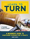 Learn to Turn, 3rd Edition Revised & Expanded: A Beginner's Guide to Woodturning Techniques and 12 Projects (Fox Chapel Publishing) Step-by-Step Instructions, Troubleshooting, Tips, & Expert Advice