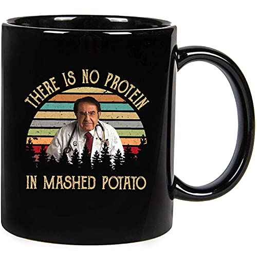 There is No Protein in Mashed Potato Dr. Nowzardan My 600 lb Life 11oz 15oz Mug Birthday Valentine Mother Father Day Gift for Men Women, Funny Ceramic Novelty Coffee Mugs 11oz Tea Cup Gift Pr