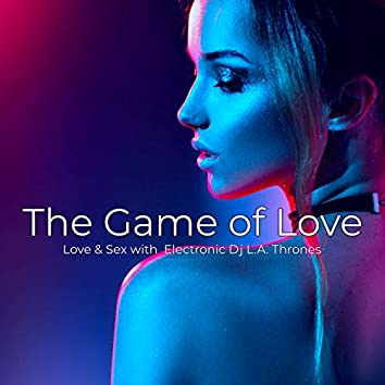 The Game of Love – Electro Party Sexy Songs for The Night of Love