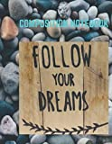 LIVE YOUR DREAM: COMPOSITION NOTEBOOK
