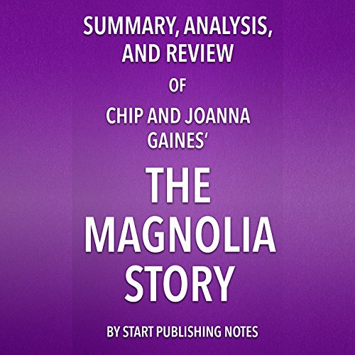 Summary, Analysis, and Review of Chip and Joanna Gaines' The Magnolia Story  By  cover art