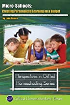 Micro-Schools: Creating Personalized Learning on a Budget: Volume 9 (Perspective in Gifted Homeschooling)